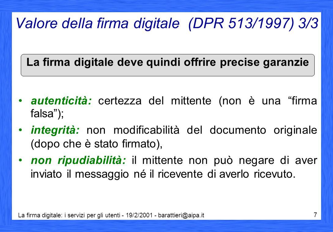 La firma digitale: i servizi per gli utenti - 19/2/2001 - barattieri@aipa.it 7 Valore della firma digitale (DPR 513/1997) 3/3 autenticità: certezza de