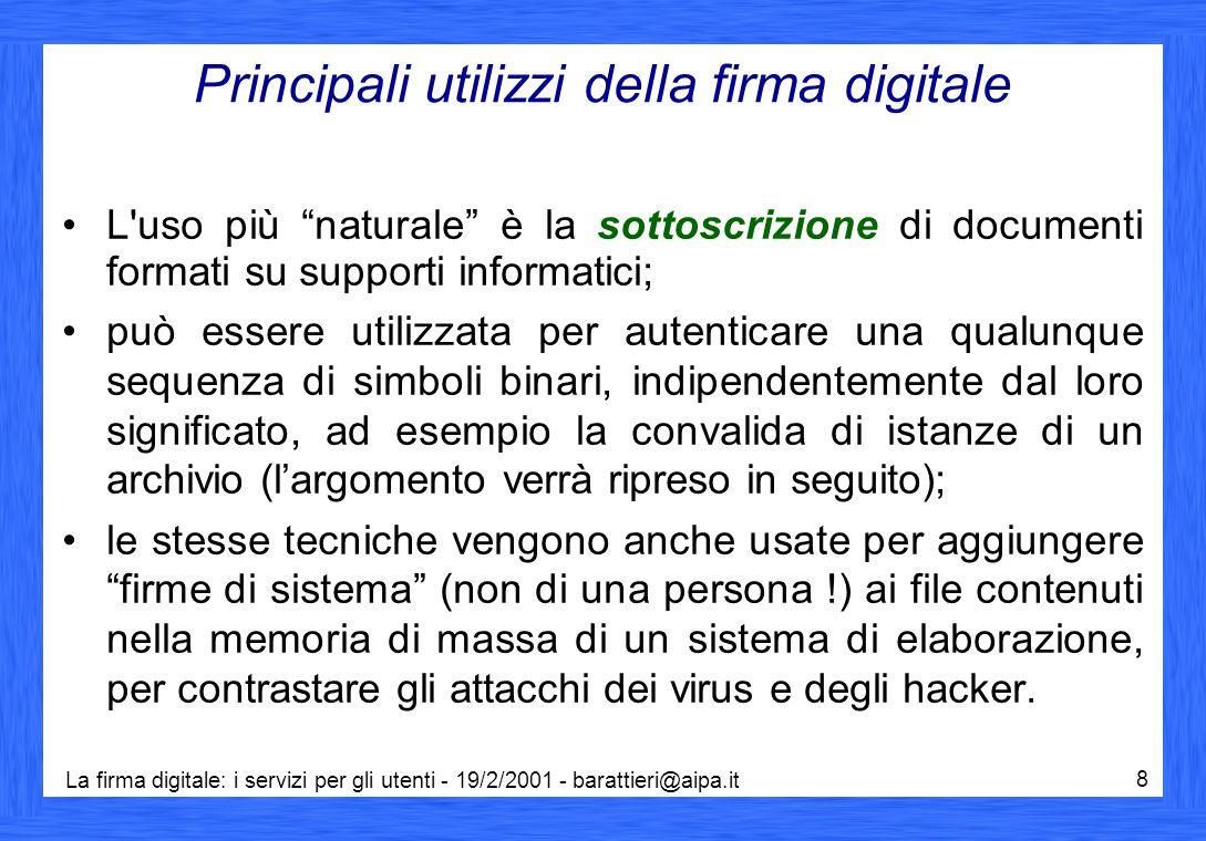 La firma digitale: i servizi per gli utenti - 19/2/2001 - barattieri@aipa.it 59 Riferimenti tecnici 2/2 RFC 1421 (P.E.M.); RFC 2459; X.501 - X.509 - X.520 - X.690 - X.691; ISO 10118-3 (Algoritmi di hash).