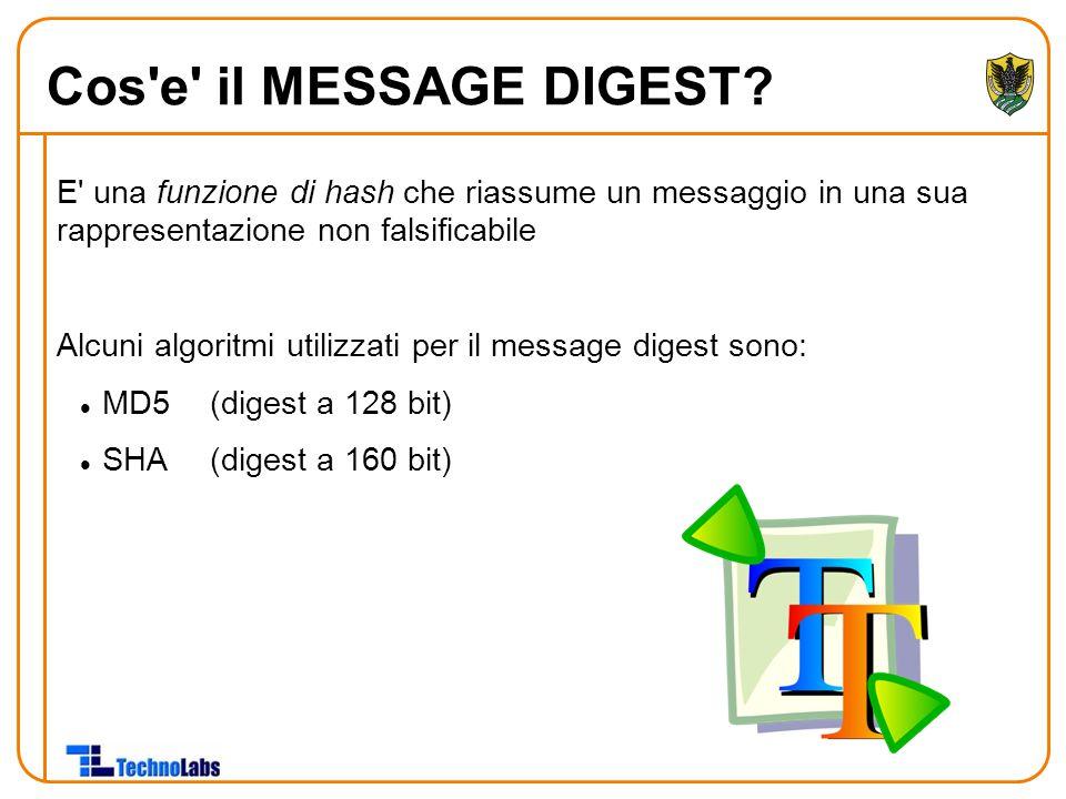 E una funzione di hash che riassume un messaggio in una sua rappresentazione non falsificabile Alcuni algoritmi utilizzati per il message digest sono: MD5(digest a 128 bit) SHA(digest a 160 bit) Cos e il MESSAGE DIGEST?