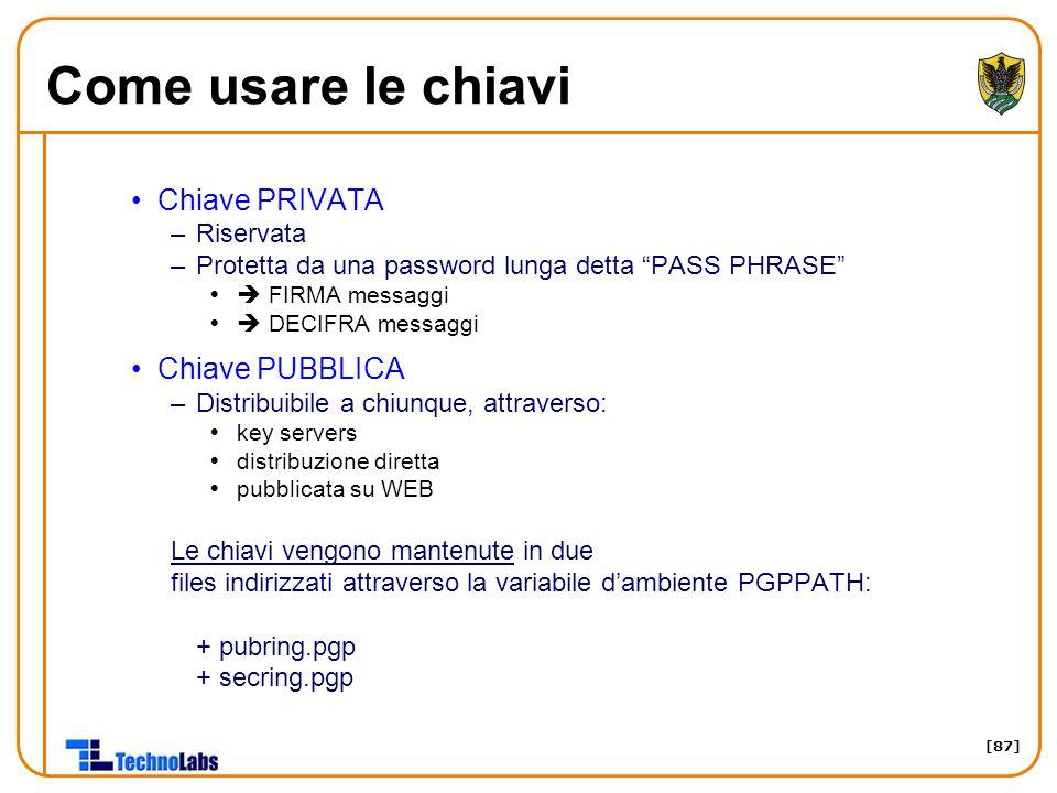 """[87] Come usare le chiavi Chiave PRIVATA –Riservata –Protetta da una password lunga detta """"PASS PHRASE""""  FIRMA messaggi  DECIFRA messaggi Chiave P"""