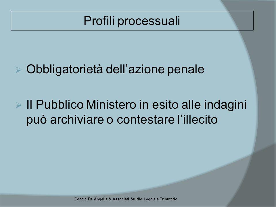 Coccia De Angelis & Associati Studio Legale e Tributario  Obbligatorietà dell'azione penale  Il Pubblico Ministero in esito alle indagini può archiviare o contestare l'illecito Profili processuali
