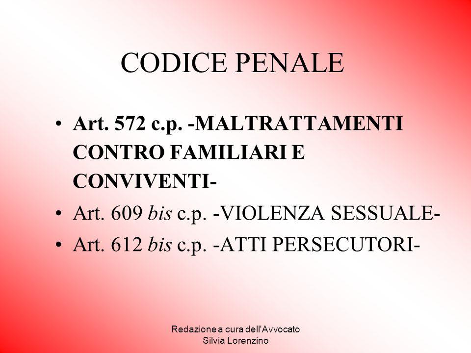 Redazione a cura dell'Avvocato Silvia Lorenzino CODICE PENALE Art. 572 c.p. -MALTRATTAMENTI CONTRO FAMILIARI E CONVIVENTI- Art. 609 bis c.p. -VIOLENZA