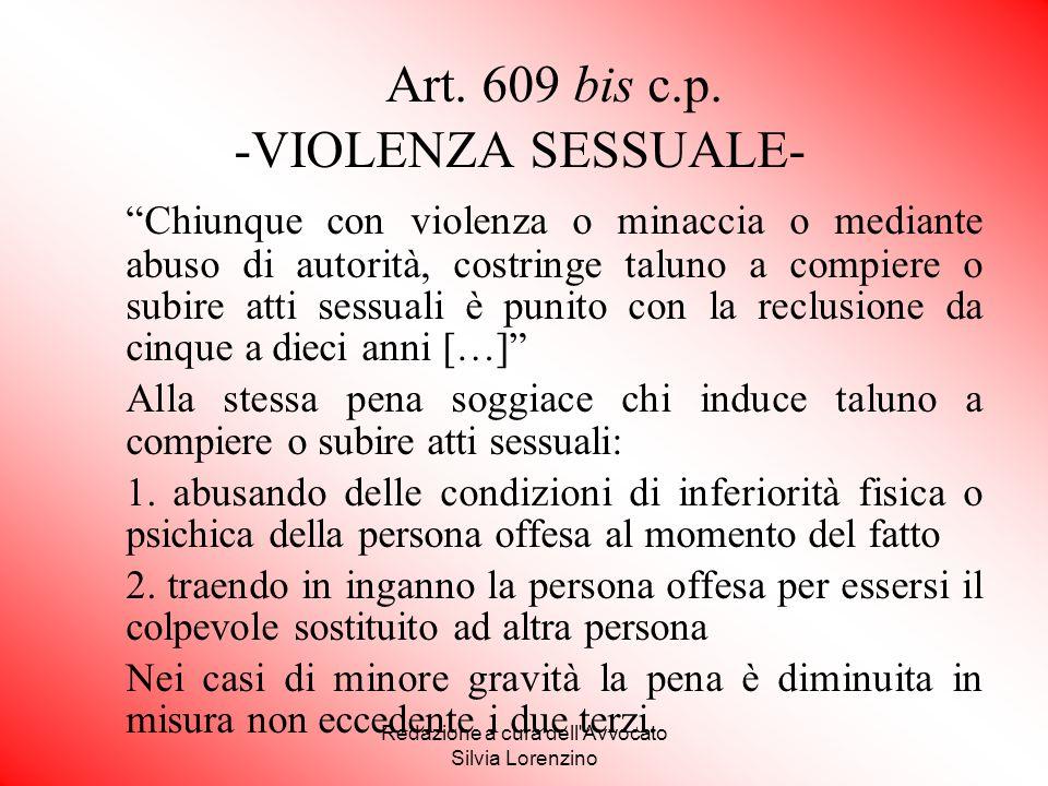 """Redazione a cura dell'Avvocato Silvia Lorenzino Art. 609 bis c.p. -VIOLENZA SESSUALE- """"Chiunque con violenza o minaccia o mediante abuso di autorità,"""