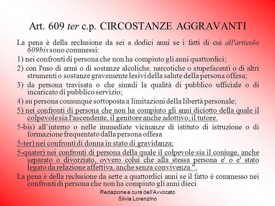 Redazione a cura dell'Avvocato Silvia Lorenzino Art. 609 ter c.p. CIRCOSTANZE AGGRAVANTI La pena è della reclusione da sei a dodici anni se i fatti di