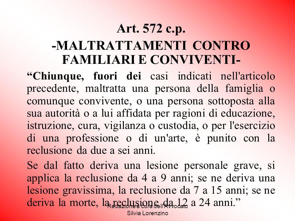 """Redazione a cura dell'Avvocato Silvia Lorenzino Art. 572 c.p. -MALTRATTAMENTI CONTRO FAMILIARI E CONVIVENTI- """"Chiunque, fuori dei casi indicati nell'a"""