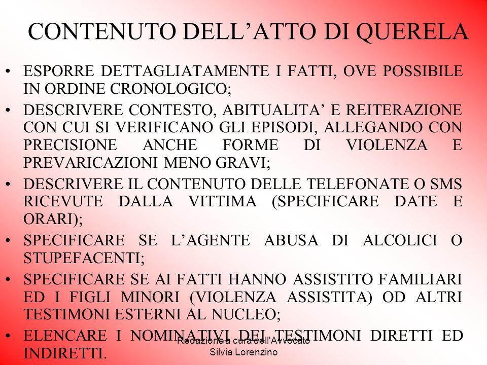 Redazione a cura dell'Avvocato Silvia Lorenzino CONTENUTO DELL'ATTO DI QUERELA ESPORRE DETTAGLIATAMENTE I FATTI, OVE POSSIBILE IN ORDINE CRONOLOGICO;