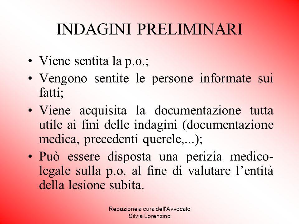 Redazione a cura dell'Avvocato Silvia Lorenzino INDAGINI PRELIMINARI Viene sentita la p.o.; Vengono sentite le persone informate sui fatti; Viene acqu