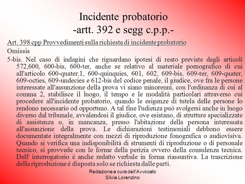 Redazione a cura dell'Avvocato Silvia Lorenzino Incidente probatorio -artt. 392 e segg c.p.p.- Art. 398 cpp Provvedimenti sulla richiesta di incidente