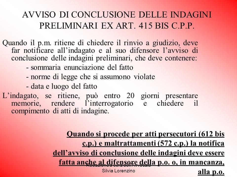 Redazione a cura dell'Avvocato Silvia Lorenzino AVVISO DI CONCLUSIONE DELLE INDAGINI PRELIMINARI EX ART. 415 BIS C.P.P. Quando il p.m. ritiene di chie