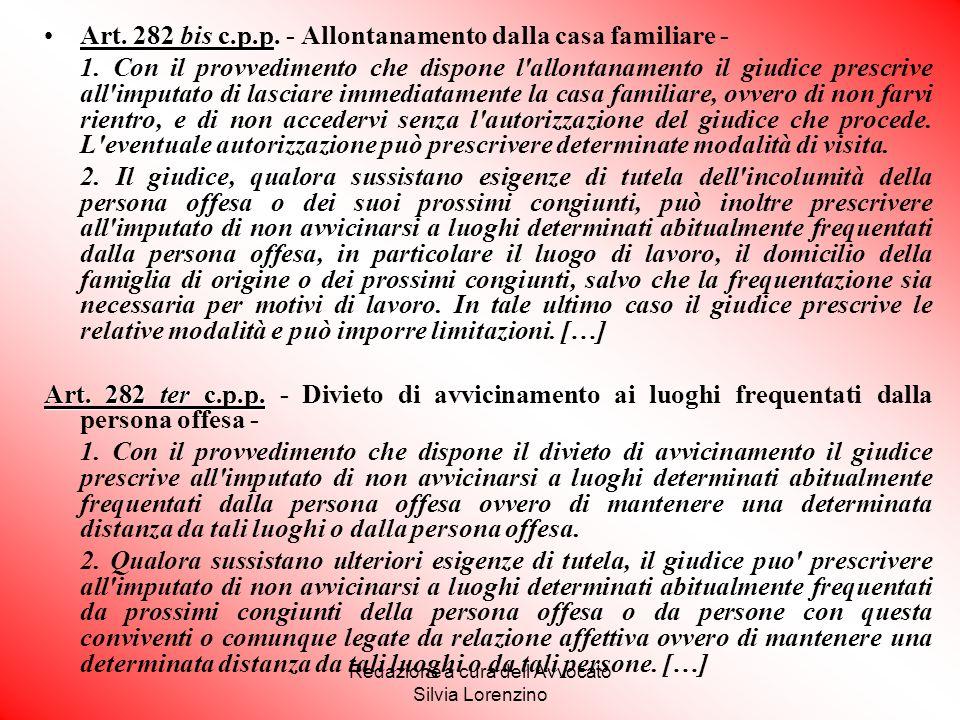 Redazione a cura dell'Avvocato Silvia Lorenzino Art. 282 bis c.p.pArt. 282 bis c.p.p. - Allontanamento dalla casa familiare - 1. Con il provvedimento