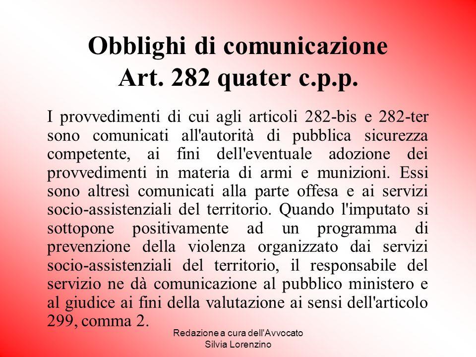 Redazione a cura dell'Avvocato Silvia Lorenzino Obblighi di comunicazione Art. 282 quater c.p.p. I provvedimenti di cui agli articoli 282-bis e 282-te