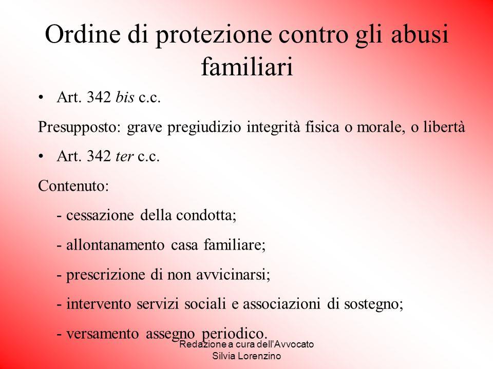 Redazione a cura dell'Avvocato Silvia Lorenzino Ordine di protezione contro gli abusi familiari Art. 342 bis c.c. Presupposto: grave pregiudizio integ
