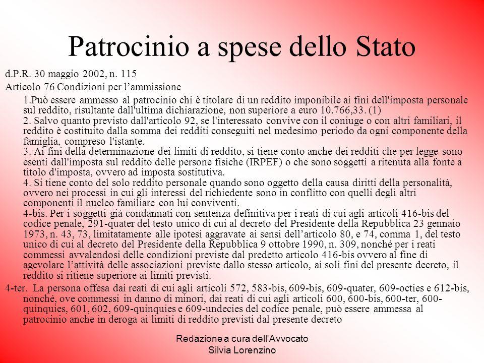 Redazione a cura dell'Avvocato Silvia Lorenzino Patrocinio a spese dello Stato d.P.R. 30 maggio 2002, n. 115 Articolo 76 Condizioni per l'ammissione 1