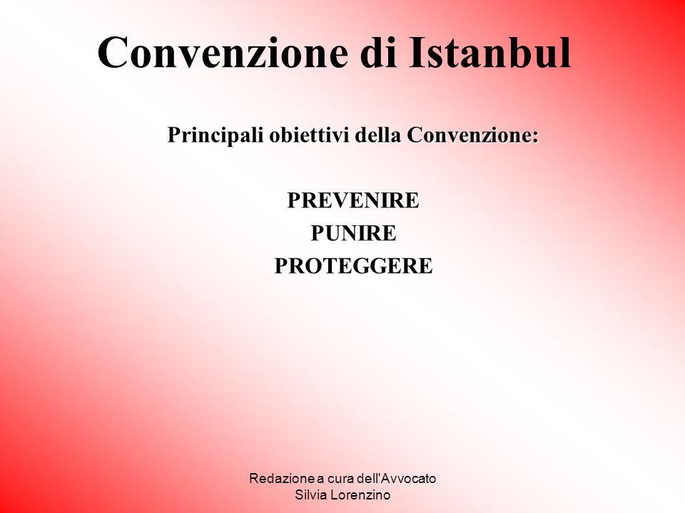 Redazione a cura dell'Avvocato Silvia Lorenzino Principali obiettivi della Convenzione: PREVENIRE PUNIRE PROTEGGERE Convenzione di Istanbul