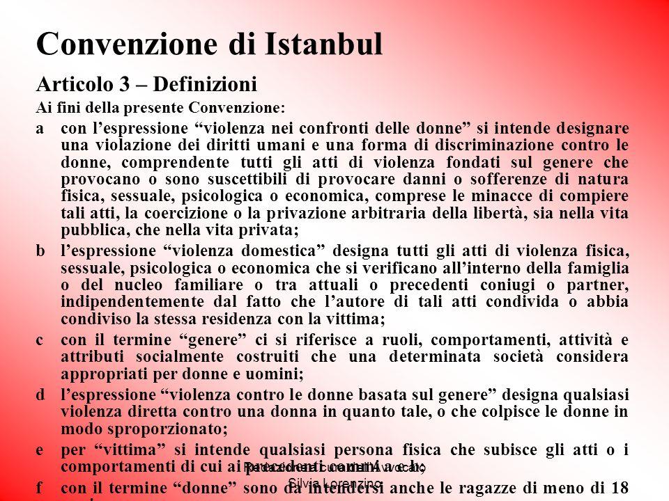 """Redazione a cura dell'Avvocato Silvia Lorenzino Articolo 3 – Definizioni Ai fini della presente Convenzione: a con l'espressione """"violenza nei confron"""