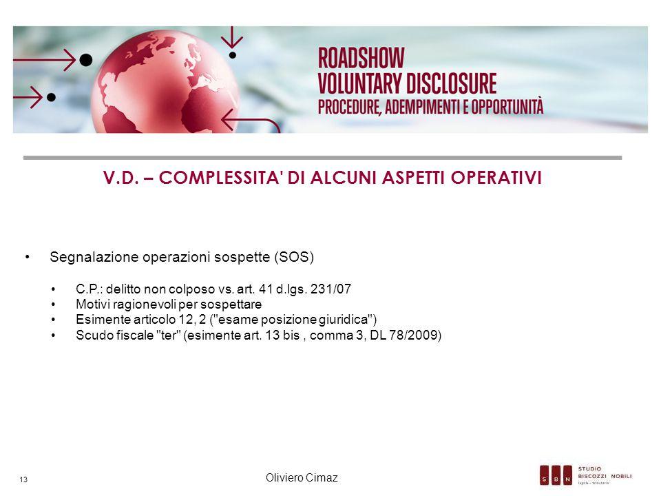 V.D. – COMPLESSITA' DI ALCUNI ASPETTI OPERATIVI Segnalazione operazioni sospette (SOS) C.P.: delitto non colposo vs. art. 41 d.lgs. 231/07 Motivi ragi