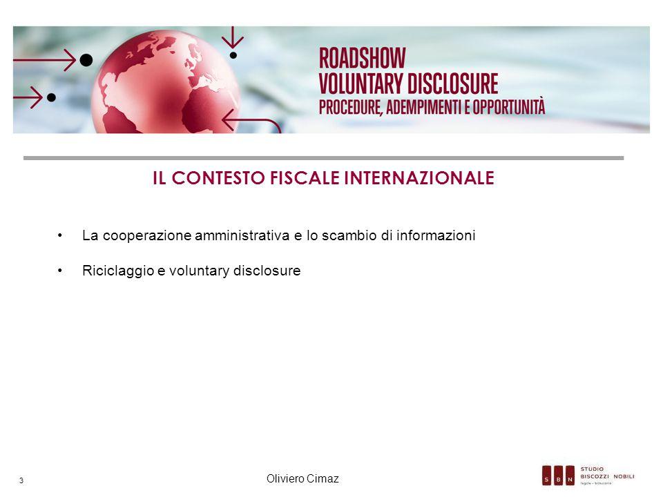 La cooperazione amministrativa e lo scambio di informazioni Riciclaggio e voluntary disclosure IL CONTESTO FISCALE INTERNAZIONALE Oliviero Cimaz 3