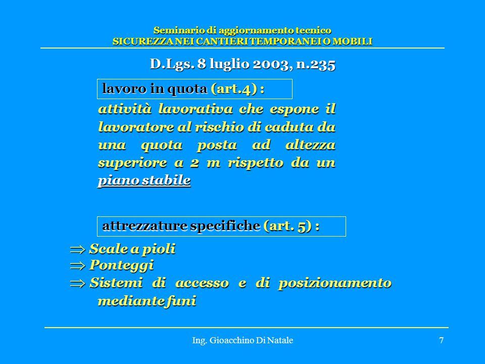 Ing. Gioacchino Di Natale7 Seminario di aggiornamento tecnico SICUREZZA NEI CANTIERI TEMPORANEI O MOBILI D.Lgs. 8 luglio 2003, n.235 lavoro in quota (