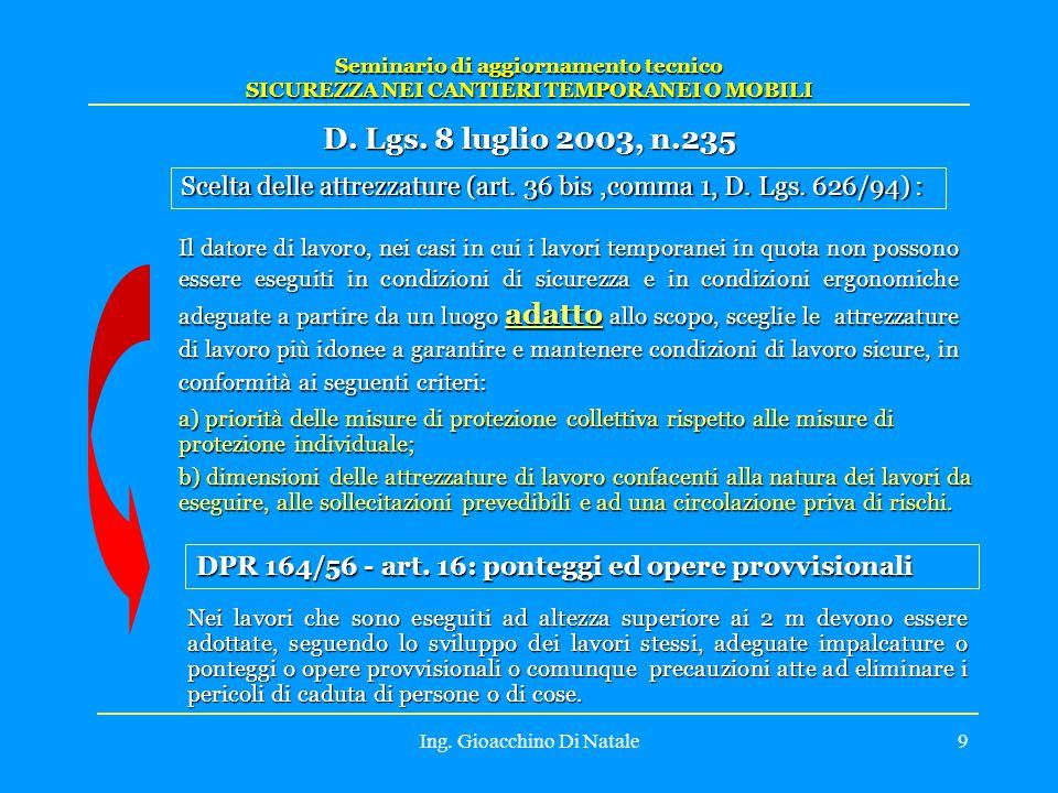 Ing. Gioacchino Di Natale9 Seminario di aggiornamento tecnico SICUREZZA NEI CANTIERI TEMPORANEI O MOBILI D. Lgs. 8 luglio 2003, n.235 Scelta delle att