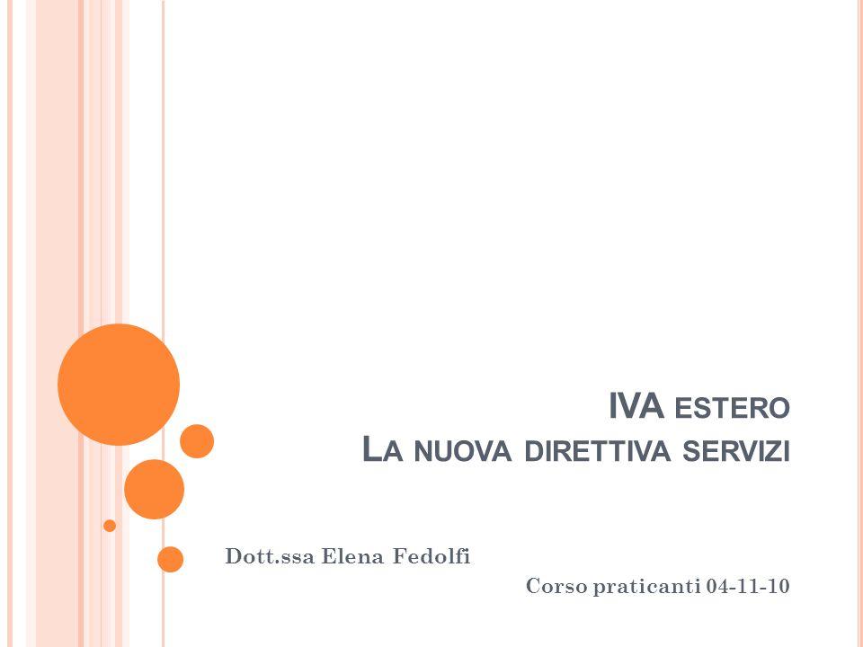 IVA ESTERO L A NUOVA DIRETTIVA SERVIZI Dott.ssa Elena Fedolfi Corso praticanti 04-11-10