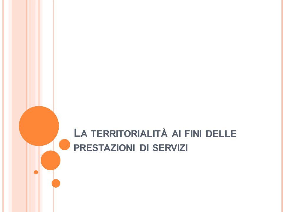 L A TERRITORIALITÀ AI FINI DELLE PRESTAZIONI DI SERVIZI
