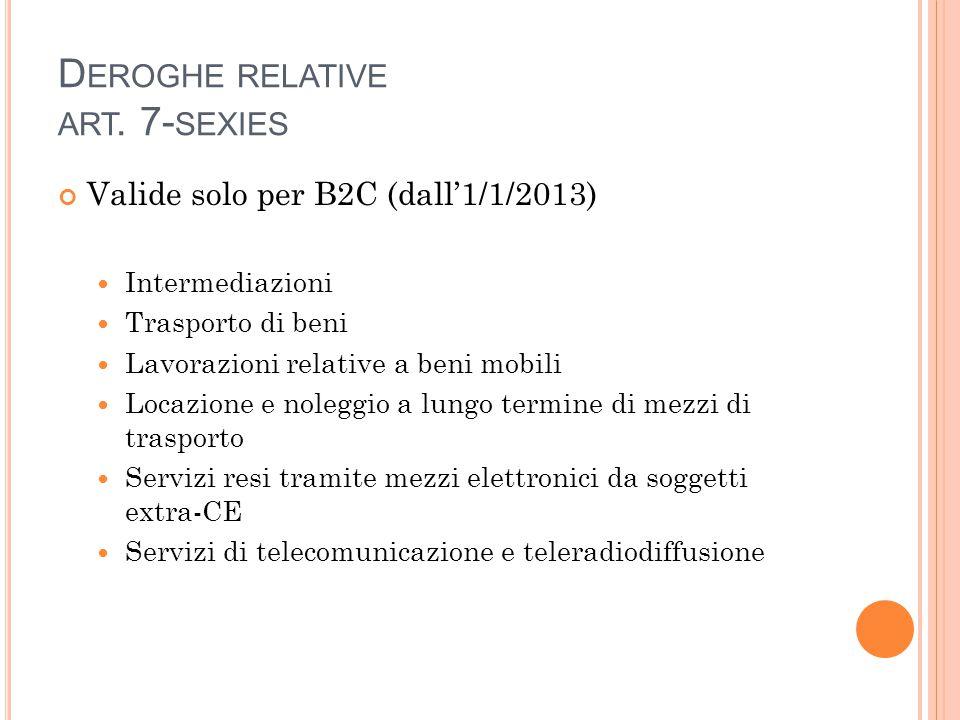 D EROGHE RELATIVE ART. 7- SEXIES Valide solo per B2C (dall'1/1/2013) Intermediazioni Trasporto di beni Lavorazioni relative a beni mobili Locazione e