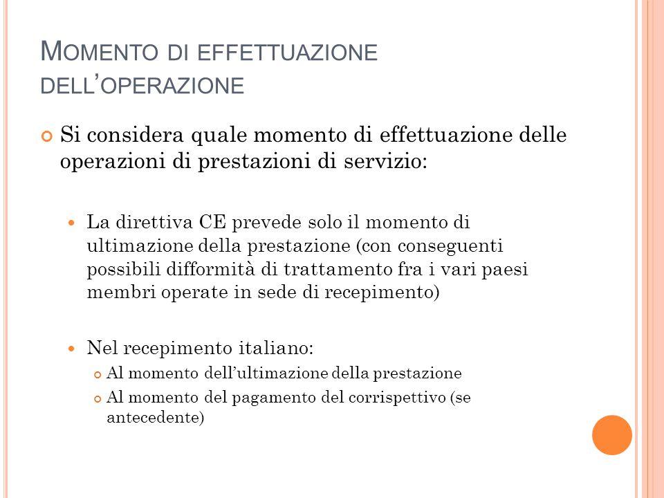 M OMENTO DI EFFETTUAZIONE DELL ' OPERAZIONE Si considera quale momento di effettuazione delle operazioni di prestazioni di servizio: La direttiva CE p