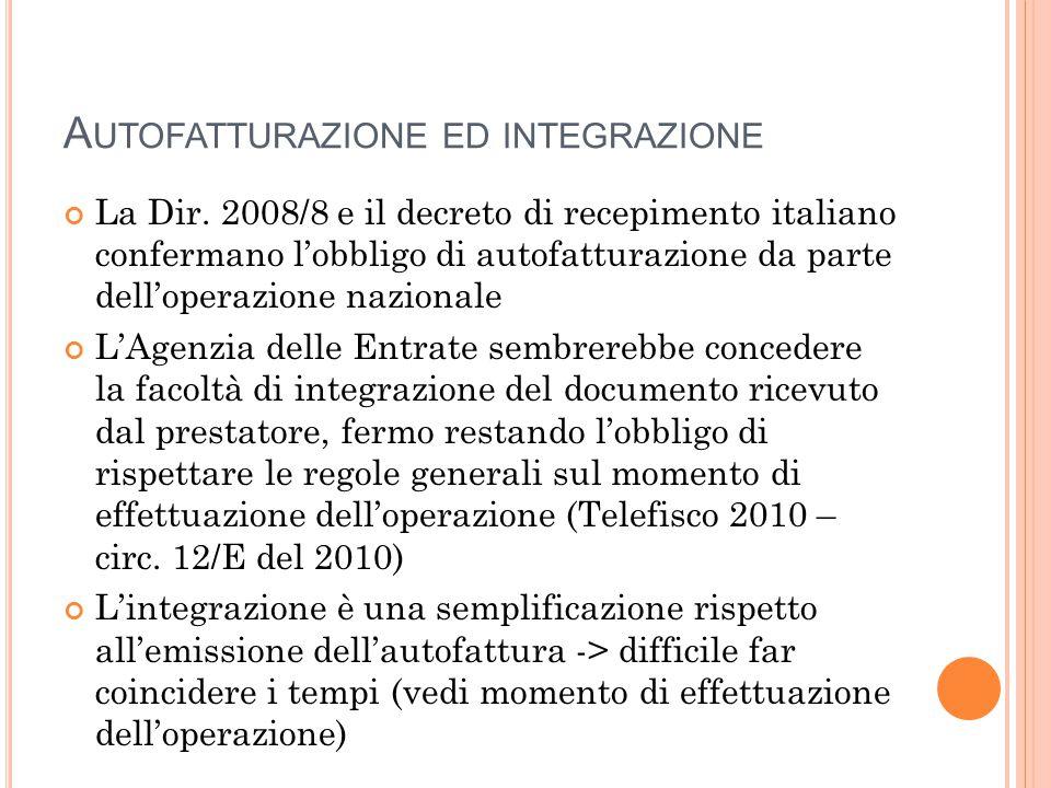 A UTOFATTURAZIONE ED INTEGRAZIONE La Dir. 2008/8 e il decreto di recepimento italiano confermano l'obbligo di autofatturazione da parte dell'operazion