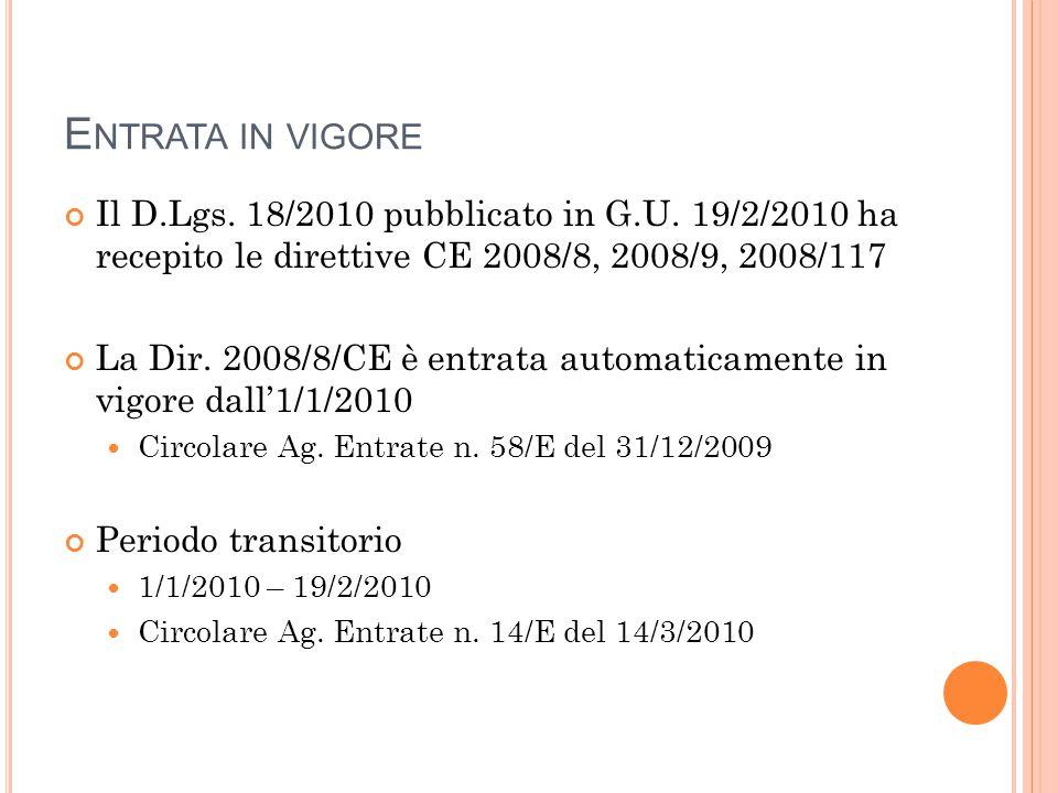 E NTRATA IN VIGORE Il D.Lgs. 18/2010 pubblicato in G.U. 19/2/2010 ha recepito le direttive CE 2008/8, 2008/9, 2008/117 La Dir. 2008/8/CE è entrata aut