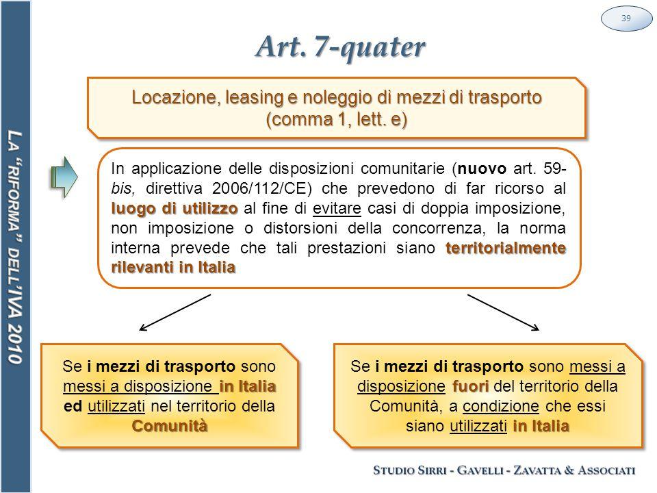 Art. 7-quater 39 in Italia Comunità Se i mezzi di trasporto sono messi a disposizione in Italia ed utilizzati nel territorio della Comunità luogo di u