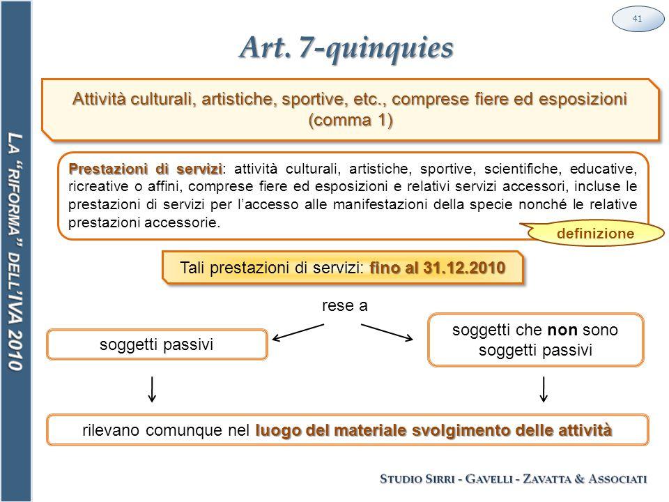 Art. 7-quinquies 41 soggetti passivi Prestazioni di servizi Prestazioni di servizi: attività culturali, artistiche, sportive, scientifiche, educative,