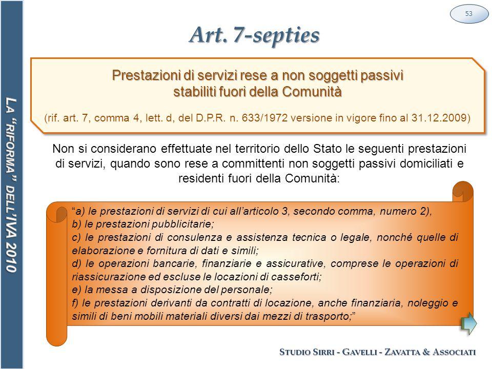 Art. 7-septies 53 Prestazioni di servizi rese a non soggetti passivi stabiliti fuori della Comunità (rif. art. 7, comma 4, lett. d, del D.P.R. n. 633/