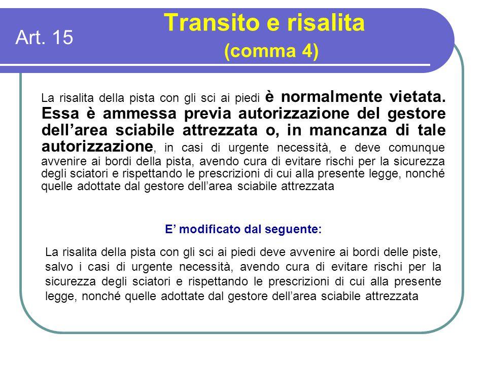 Art. 15 Transito e risalita (comma 4) E' modificato dal seguente: La risalita della pista con gli sci ai piedi deve avvenire ai bordi delle piste, sal