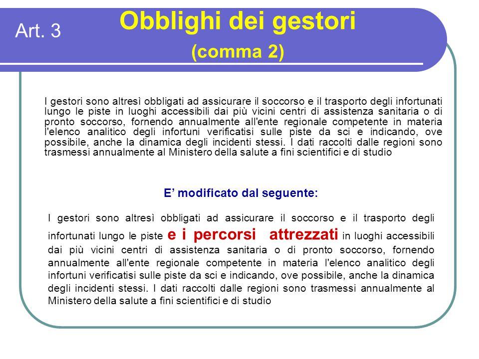 Art. 3 Obblighi dei gestori (comma 2) E' modificato dal seguente: I gestori sono altresì obbligati ad assicurare il soccorso e il trasporto degli info