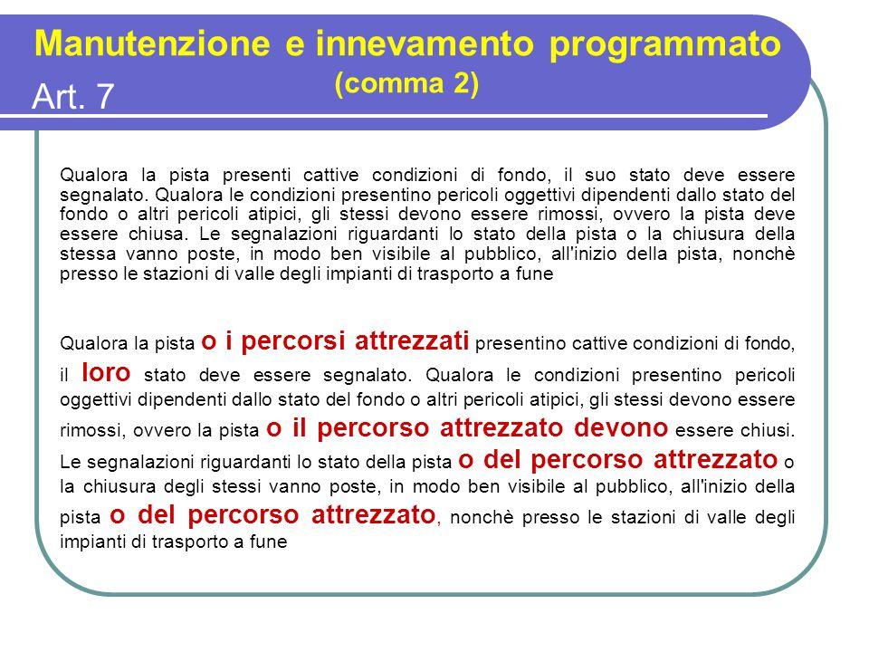 Art. 7 Manutenzione e innevamento programmato (comma 2) Qualora la pista presenti cattive condizioni di fondo, il suo stato deve essere segnalato. Qua