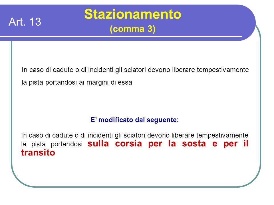 Art. 13 Stazionamento (comma 3) In caso di cadute o di incidenti gli sciatori devono liberare tempestivamente la pista portandosi ai margini di essa E