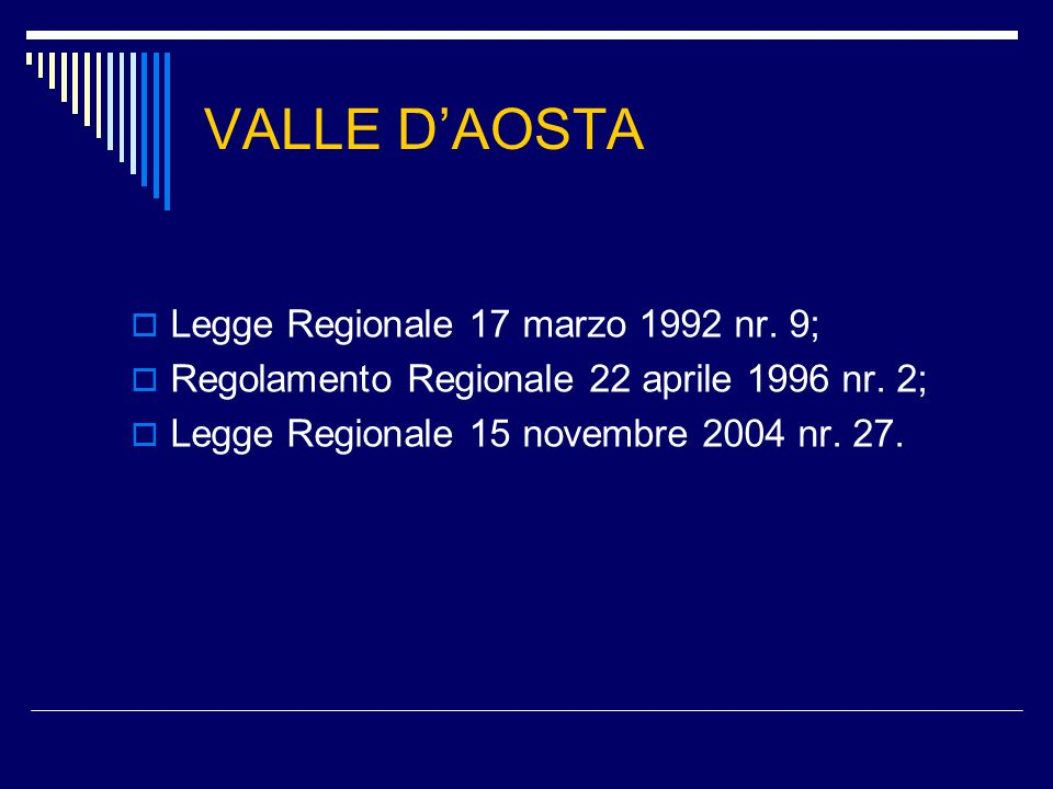 VALLE D'AOSTA  Legge Regionale 17 marzo 1992 nr. 9;  Regolamento Regionale 22 aprile 1996 nr.