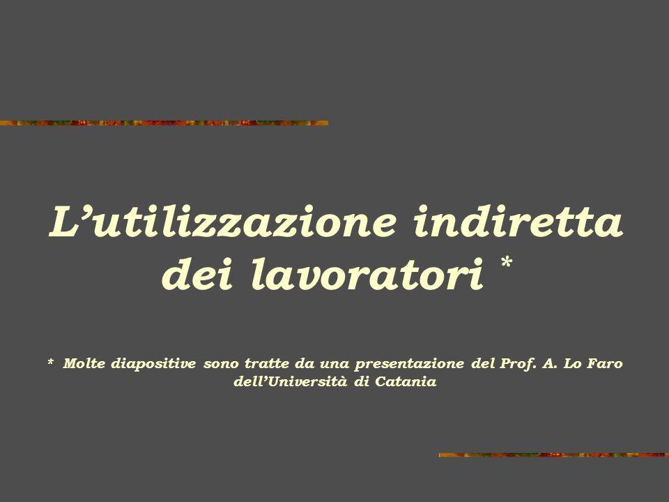 L'utilizzazione indiretta dei lavoratori * * Molte diapositive sono tratte da una presentazione del Prof.