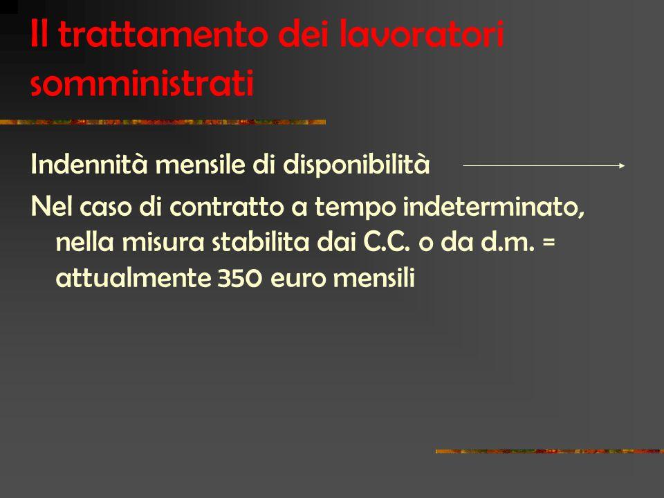 Il trattamento dei lavoratori somministrati Indennità mensile di disponibilità Nel caso di contratto a tempo indeterminato, nella misura stabilita dai C.C.