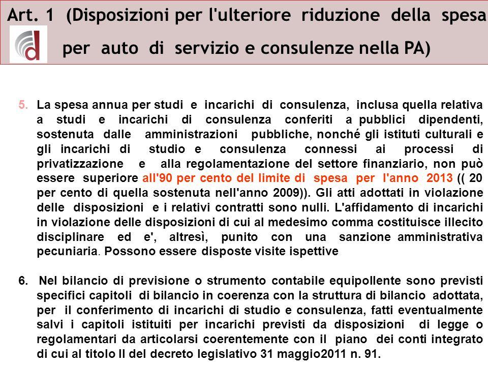 Art. 1 (Disposizioni per l'ulteriore riduzione della spesa per auto di servizio e consulenze nella PA) 5.La spesa annua per studi e incarichi di consu