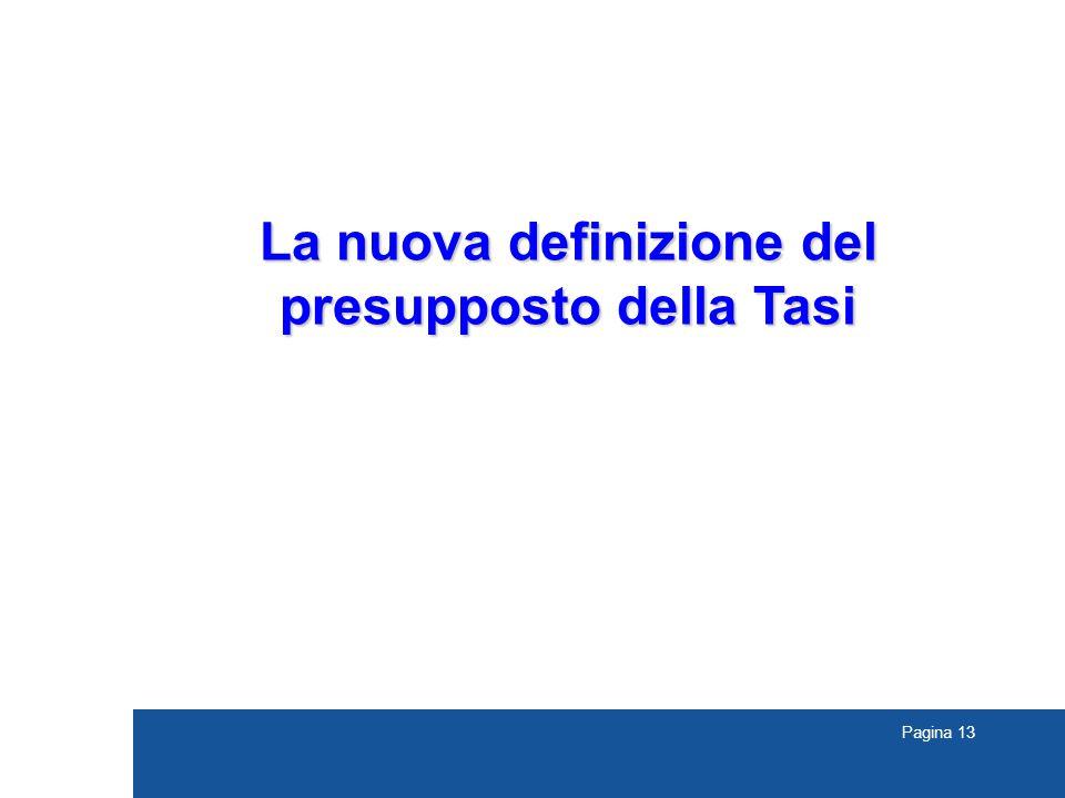 Pagina 13 La nuova definizione del presupposto della Tasi