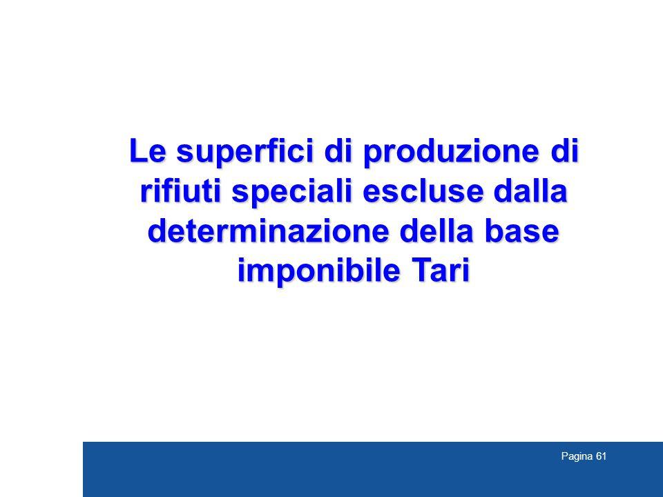 Pagina 61 Le superfici di produzione di rifiuti speciali escluse dalla determinazione della base imponibile Tari