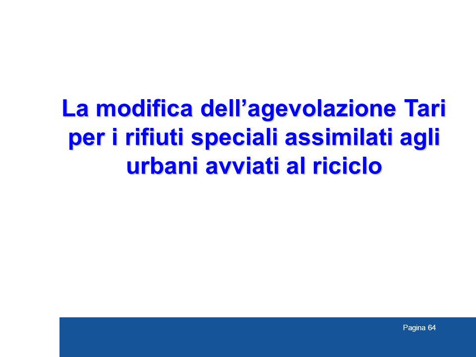 Pagina 64 La modifica dell'agevolazione Tari per i rifiuti speciali assimilati agli urbani avviati al riciclo