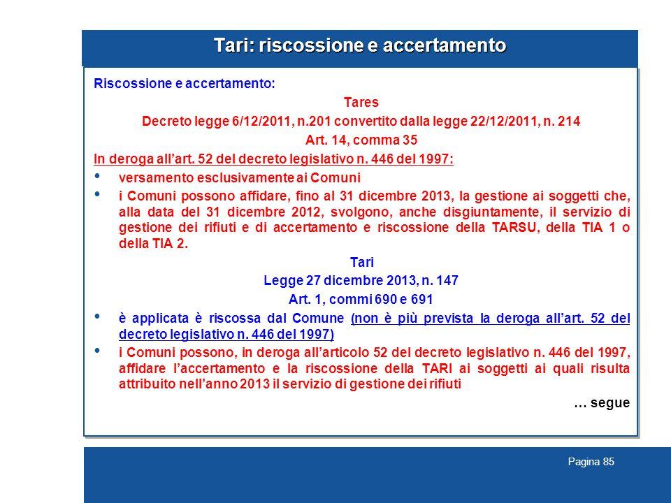 Pagina 85 Tari: riscossione e accertamento Riscossione e accertamento: Tares Decreto legge 6/12/2011, n.201 convertito dalla legge 22/12/2011, n.