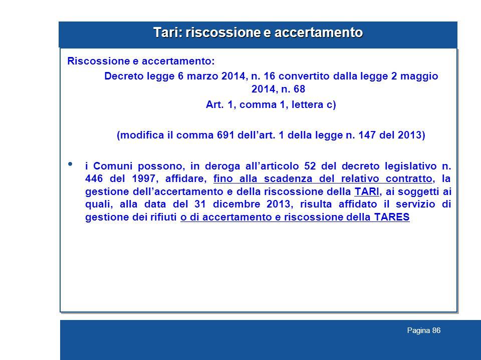 Pagina 86 Tari: riscossione e accertamento Riscossione e accertamento: Decreto legge 6 marzo 2014, n.