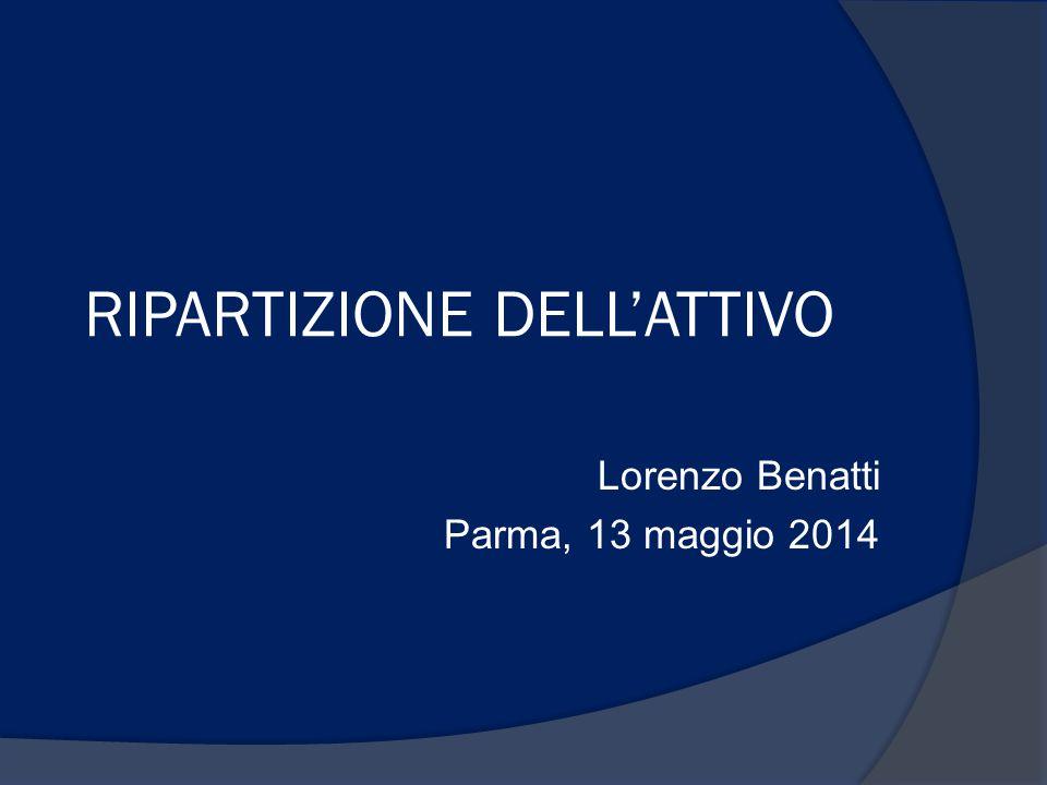 RIPARTIZIONE DELL'ATTIVO Lorenzo Benatti Parma, 13 maggio 2014