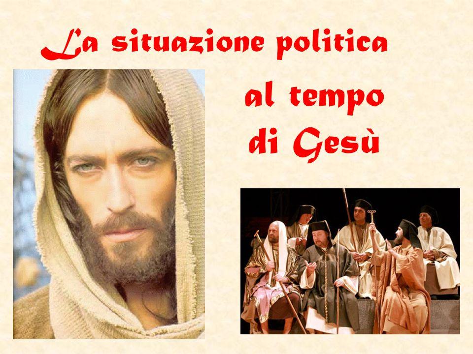 al tempo di Gesù La situazione politica