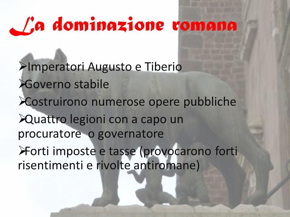  Imperatori Augusto e Tiberio  Governo stabile  Costruirono numerose opere pubbliche  Quattro legioni con a capo un procuratore o governatore  Fo