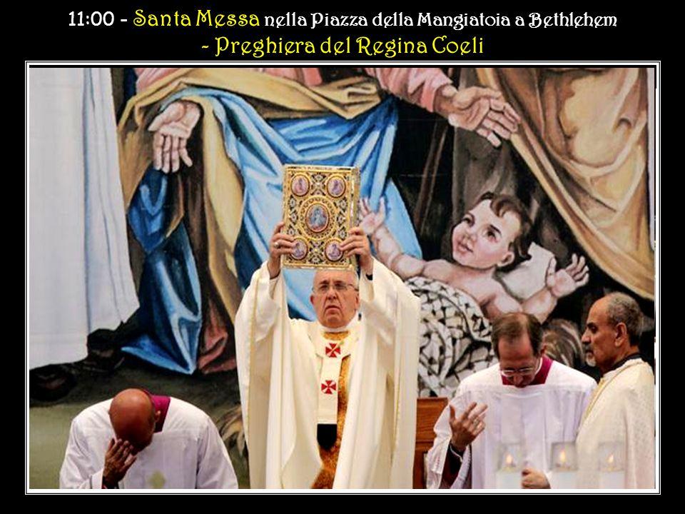11:00 - Santa Messa nella Piazza della Mangiatoia a Bethlehem - Preghiera del Regina Coeli 11:00 - Santa Messa nella Piazza della Mangiatoia a Bethlehem - Preghiera del Regina Coeli