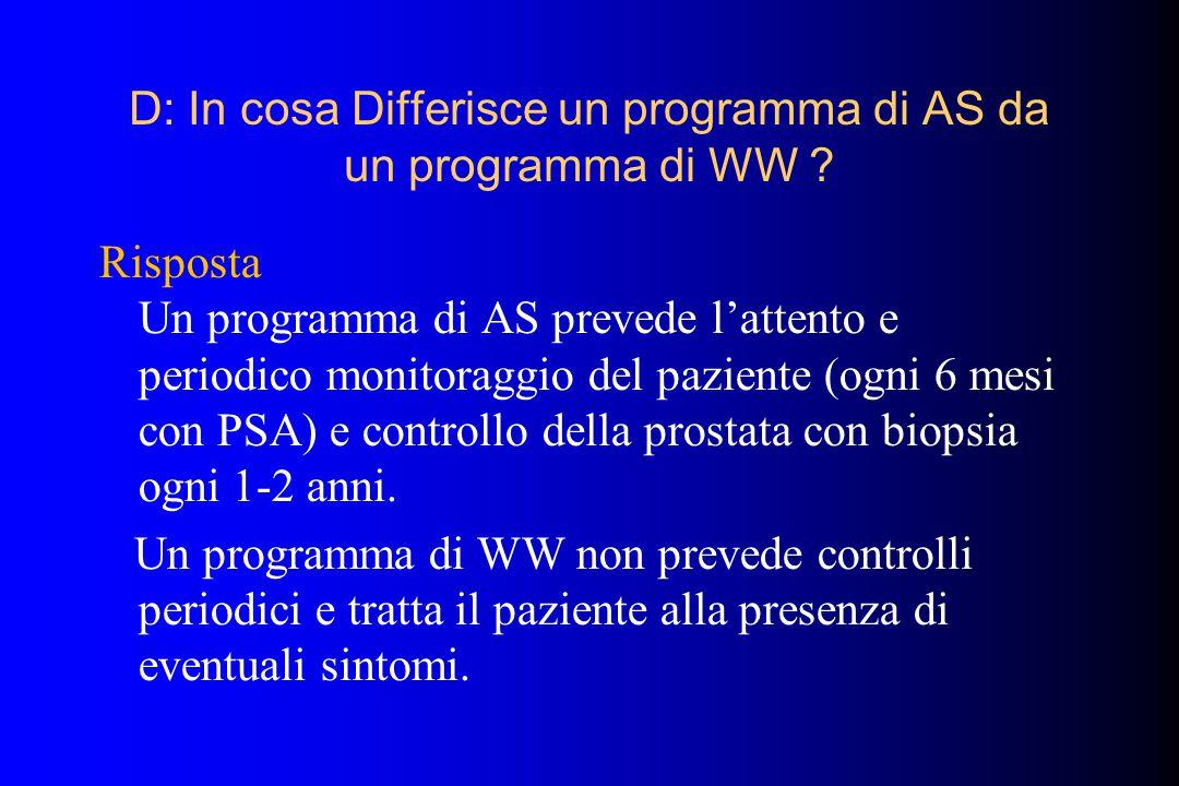 D: In cosa Differisce un programma di AS da un programma di WW ? Risposta Un programma di AS prevede l'attento e periodico monitoraggio del paziente (